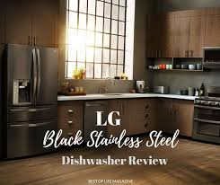 Stainless Steel Lg Dishwasher Lg Black Stainless Steel Series Dishwasher The Best Of Life Magazine
