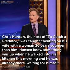 Chris Hansen Meme - joke chris hansen the host of to catch a predator w conan