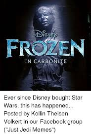 Star Wars Disney Meme - isa frozen in carbon ite ever since disney bought star wars this