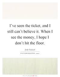 Hit The Floor Quotes - i u0027ve seen the ticket and i still can u0027t believe it when i see