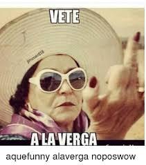 A La Verga Meme - vete a la verga aquefunny alaverga noposwow meme on esmemes com