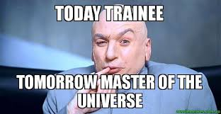 Memes Today - today trainee tomorrow master of the universe dr evil meme