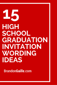 school graduation invitations 15 high school graduation invitation wording ideas high school