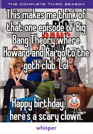 Big Bang Theory Birthday Meme - makes me think of that one episode of big bang theory where howard