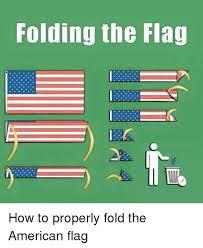 American Flag Meme - folding the flag how to properly fold the american flag american