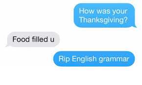 how was your thanksgiving food filled u rip grammar