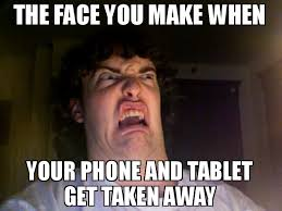 Phone Meme - the face you make when your phone and tablet get taken away meme
