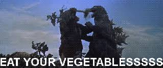 Godzilla Meme - always eat your veggies godzilla know your meme