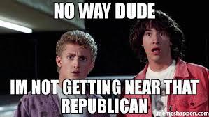 Republican Meme - no way dude im not getting near that republican meme bill and