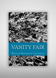 Vanity Fair William Thackeray Vanity Fair William Makepeace Thackeray