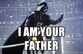I Am Your Father Meme - 10 darth vader quotes for fathers day darth vader and father