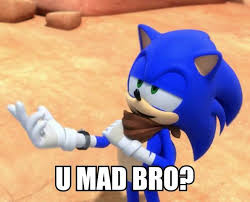 U Mad Bro Meme - sonic boom meme u mad bro by xxcatiekaramukixx on deviantart