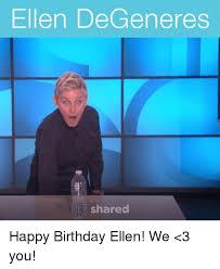 Ellen Degeneres Meme - ellen degeneres shared happy birthday ellen we 3 you ellen