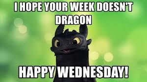 Wednesday Meme - i hope your week doesn t dragon happy wednesday meme xyz