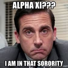 X I Meme - alpha xi i am in that sorority michael scott the office meme
