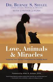 The Miracle True Story Animals Miracles Bernie Siegel M D