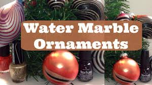 diy water marble ornaments christmas dearnatural62 youtube