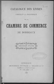 chambre du commerce et de l industrie bordeaux catalogue des livres composant la bibliothèque de la chambre de