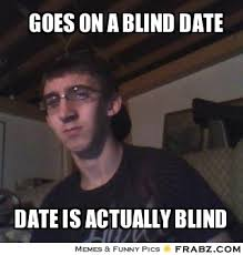 Blind Date Funny From Day To Date I See You Or Rather I Don U0027t See You