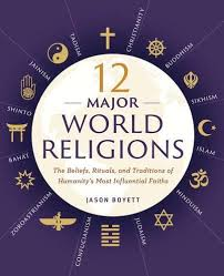 12 major world religions the beliefs rituals and traditions of