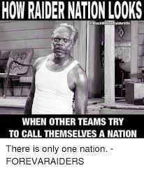 Raider Nation Memes - how raider nation looks when other teams try to call themselves a
