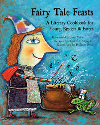fairy tale feasts a literary cookbook for young readers and
