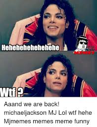 Mj Meme - hehehehehehehehe aaand we are back michaeljackson mj lol wtf hehe