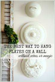 How To Hang Pictures On A Wall The Best Way To Hang Plates On A Wall Without Wires Or Magic
