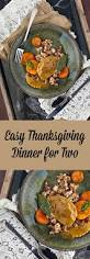 what time thanksgiving dinner easy thanksgiving dinner for two recipe vegan thanksgiving