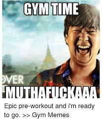 Burpees Meme - gymptime ver uthafuck epic pre workout and i m ready to go gym