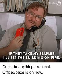 Office Space Stapler Meme - officespacec cespace initech if they take my stapler i ll set the