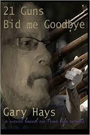 bid me 21 guns bid me goodbye gary hays 9781494957735 books