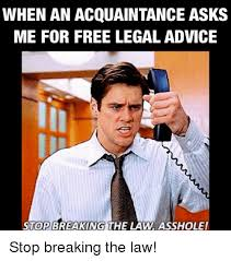 Stop Breaking The Law Meme - when an acquaintance asks me for free legal advice stop breaking the