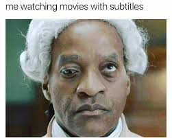Reading Memes - reading subtitles and trying to watch a movie is nearly impossible