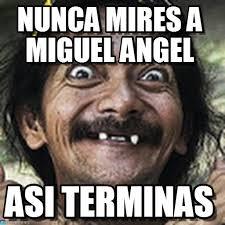 Angel Meme - nunca mires a miguel angel ha meme on memegen