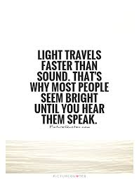 Light travels faster than sound that 39 s why most people seem