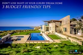 don u0027t lose sight of your luxury dream home u2013 3 budget friendly