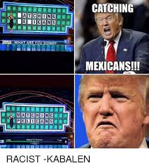 Mexican Racist Memes - 25 best memes about mexican racist mexican racist memes
