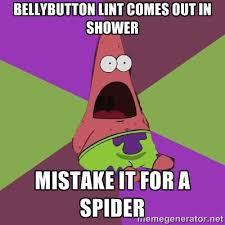Shower Spider Meme - bellybutton lint comes out in shower mistake it for a spider