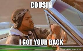 Cousin Meme - cousin i got your back today was a good day make a meme
