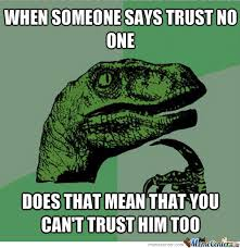No Trust Meme - trust no one can you by swagtag meme center