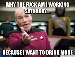 Working On Saturday Meme - the fuck am i working saturday
