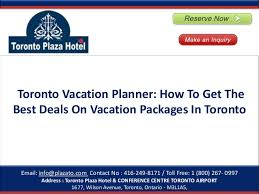 toronto vacation planner how to get the best deals on vacation packa