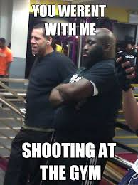 Fitness Memes - you werent with me shooting at the gym rick ross planet fitness
