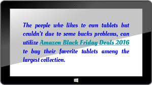 black friday amazon deals 2016 amazon black friday tablet deals 2016 take the advantages