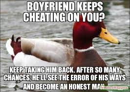 Cheating Men Meme - boyfriend keeps cheating on you keep taking him back after so many