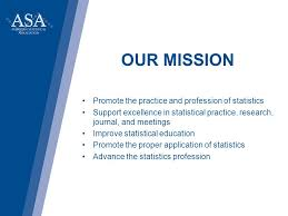 our mission promote the practice and profession of statistics