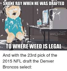 Denver Broncos Meme - when he was drafted memes to where weed is legal and with the 23rd