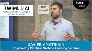 xavier amatriain interview engineering practical machine