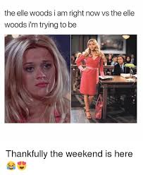Elle Meme - the elle woods i am right now vs the elle woods i m trying to be